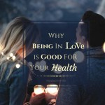 Healthy Relationship Tips – Why Being In Love Is Good For Your Health