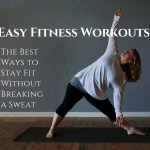 The Best Fitness Workouts Without Breaking A Sweat -Ways To Stay Fit That Aren't Quite As Strenuous & Taxing