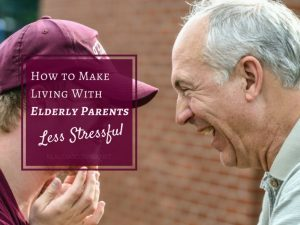 Caring For Elderly Parents - 4 Tips to Make Living With Older Parents a Little Less Stressful