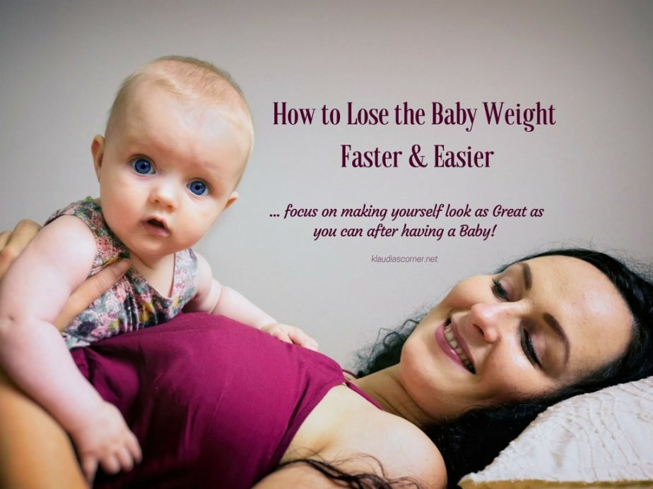 How To Lose The Baby Weight Faster & Easier - Tone Up And Feel Absolutely Great After Having A Baby