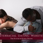 Interracial Dating Websites Are The Future Of Global Dating