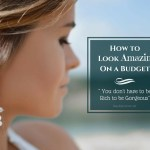 How To Look Attractive On A Budget – You Don't Have To Be Rich To Be Gorgeous