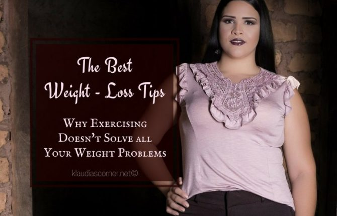 Best Weight Loss Tips - When Exercising Not Solves All Your Weight Problems