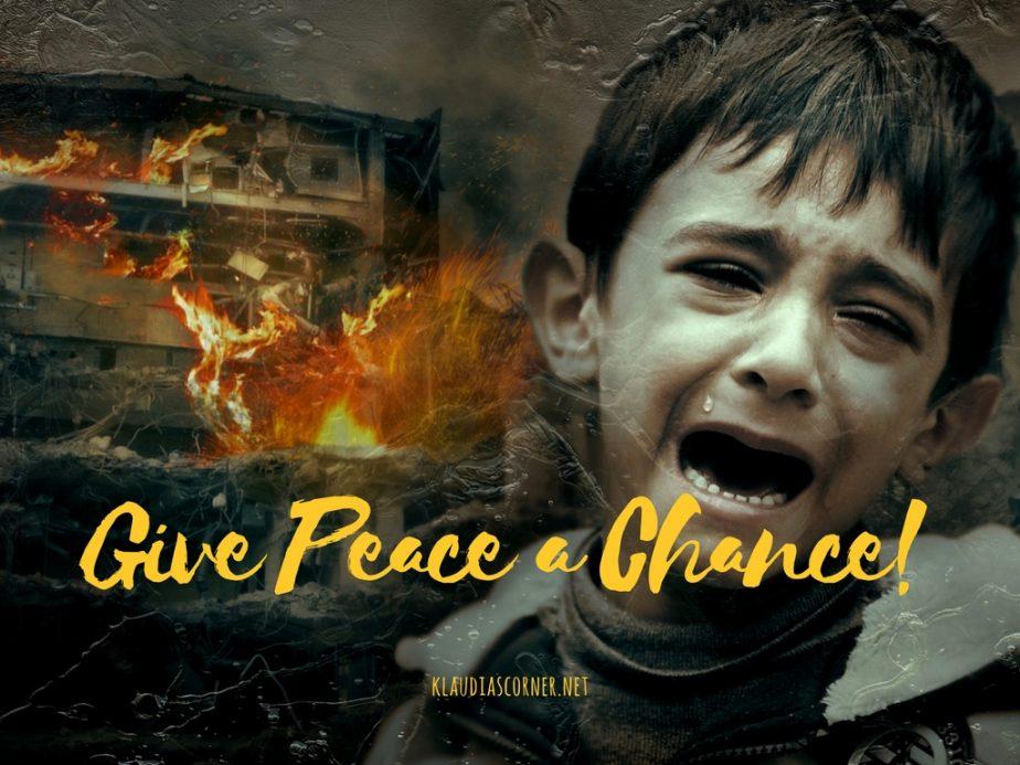 Give Peace a Chance - Imagine a World Without War! - klaudiascorner.net