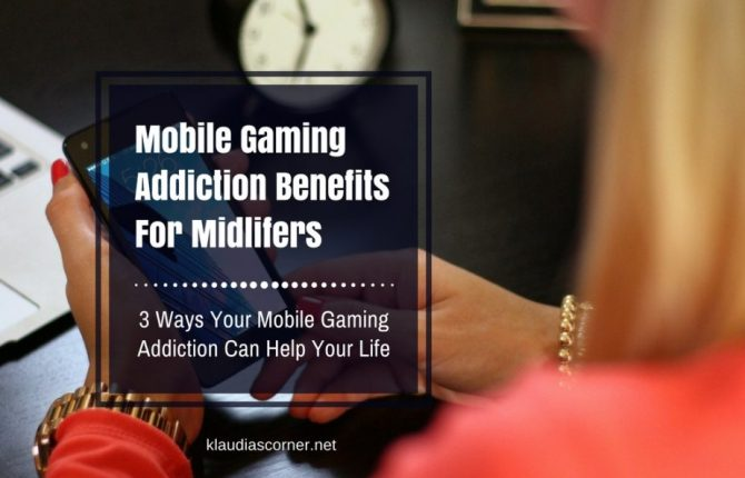 Mobile Gaming Addiction Benefits for Midlifers - klaudiascorner.net