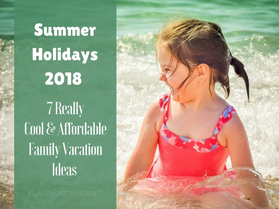 Summer Holidays 2018 Cool Affordable Family Vacation Ideas & Tips