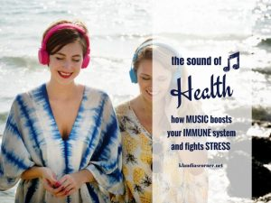 The Sound Of Health - How Music Boosts Your Immune System and Fights Stress - klaudiascorner.net
