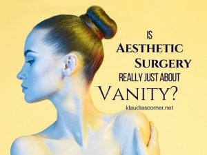 Is Aesthetic Surgery Really Always Just All About Vanity? - klaudiascorner.net