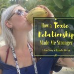 How a Toxic Relationship Made Me Stronger