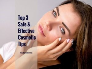 Good Skin Care Products - Top 3 Safe & Effective Cosmetic Tips