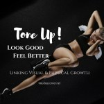 Tone it Up! – Look Good Feel Better – Linking Visual And Physical Growth