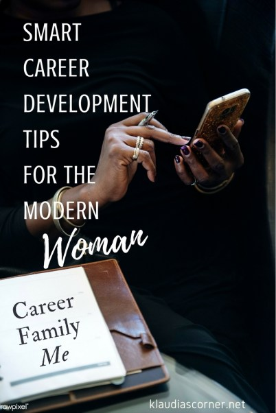 Job and Family Life 2018 - 3 Smart Career Development Tips For The Modern Woman