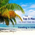 Travel Advice – Top Travel Destinations 2018 – The 5 Best Places To Visit This Year