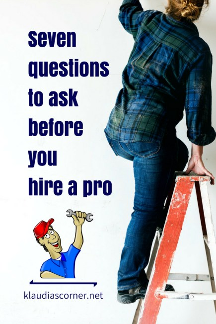 7 good questions to ask before you hire a pro - klaudiascorner.net