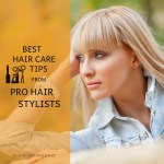 Hair Care Tips From Pro Hair Stylists –  Want Beautiful Hair? Avoid Heat Damage!