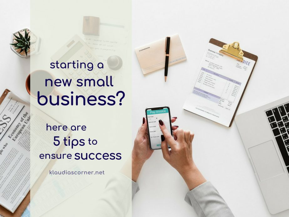 Start A New Small Business? – Here are 5 Tips to Ensure Success