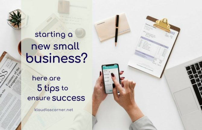 Start A New Small Business? - Here are 5 Tips to Ensure Success