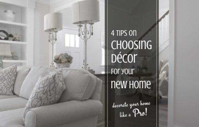 Decorate your Home Like a Pro 4 Tips on Choosing Décor For Your New Home