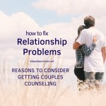 How to Fix Relationship Problems – 4 Good Reasons to Consider Couples Counseling