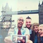 Places To Visit In London – Why Visiting London Needs To Be On Your Bucket List