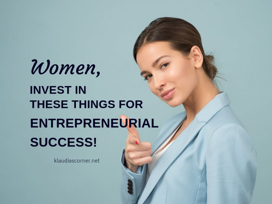 Women! Invest In These Things For Entrepreneurial Success!