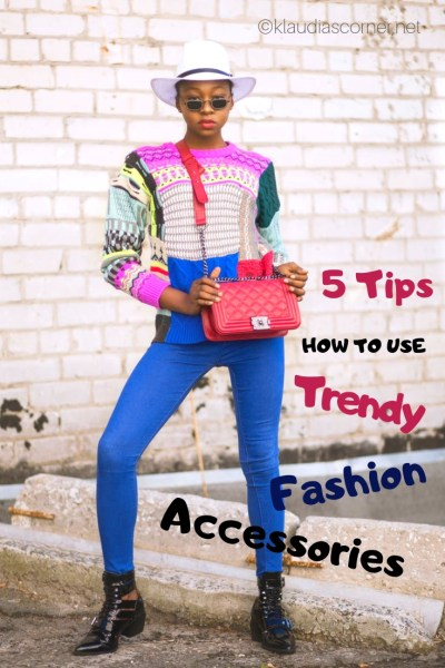 Trendy Fashion Accessories to complete your look 5 Cool Fashion Tips You Should Have a Look at!