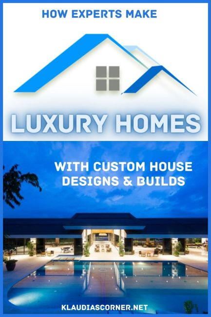 How Experts Make Luxury Homes With Custom House Designs & Builds