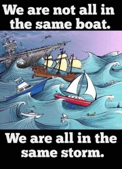 We are not all in the same boat. We are alle in the same storm.