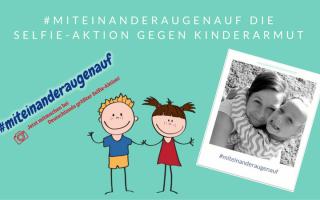 #miteinanderaugenauf die Selfie-Aktion gegen Kinderarmut