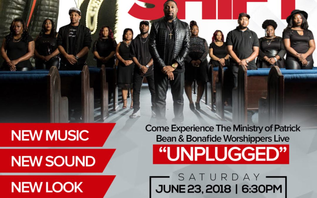 """Minister Patrick Bean & The Bonafide Worshippers Presents The Shift """"Unplugged"""" Concert"""