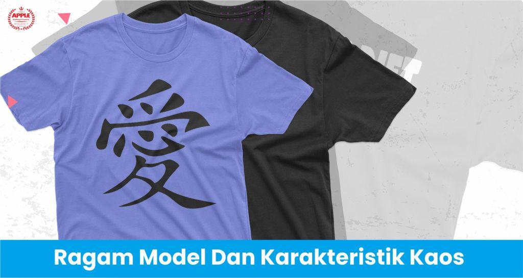 Ragam Model Dan Karakteristik Kaos
