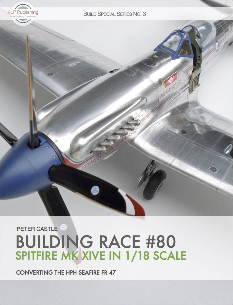 e9ea762c3e3 Building Race  80 Spitfire Mk XIVe in 1 18 Scale – KLP Publishing