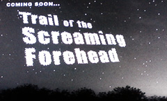 Coming Soon,,, Trail of the Screaming Forehead
