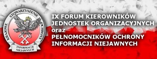 IX Forum Kierowników Jednostek Organizacyjnych oraz Pełnomocników ds. Ochrony Informacji Niejawnych