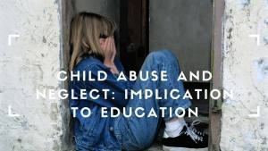 child abuse and neglect - educational development of a child