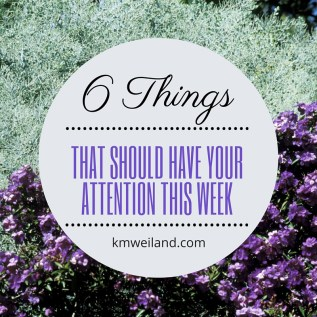 6 Things That Have My Attention This Week