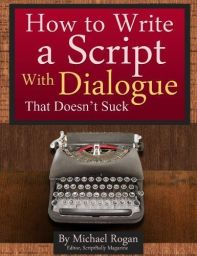 How to Write a Script With Dialogue That Doesn't Suck Michael Rogen