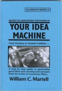 Your Idea Machine William C Martell