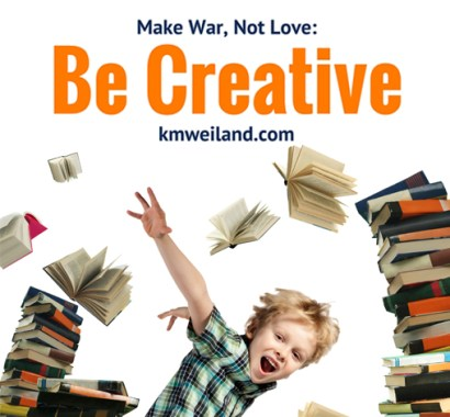 Make War, Not Love: Be Creative
