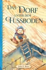 Fantasy Kinderbuch Das Dorf unter dem Fußboden von John E. Brito
