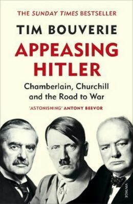 Appeasing Hitler: Chamberlain, Churchill and the Road to War - Bouverie Tim