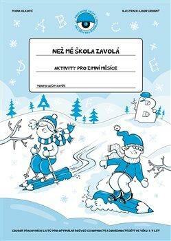 Než mě škola zavolá - Aktivity pro zimní měsíce - Libor Drobný, Ivana Vlková