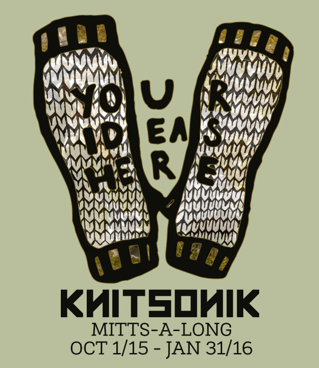 KNITSONIK MITTS-A-LONG: OCT 1ST 2015 - JANUARY 31ST 2016