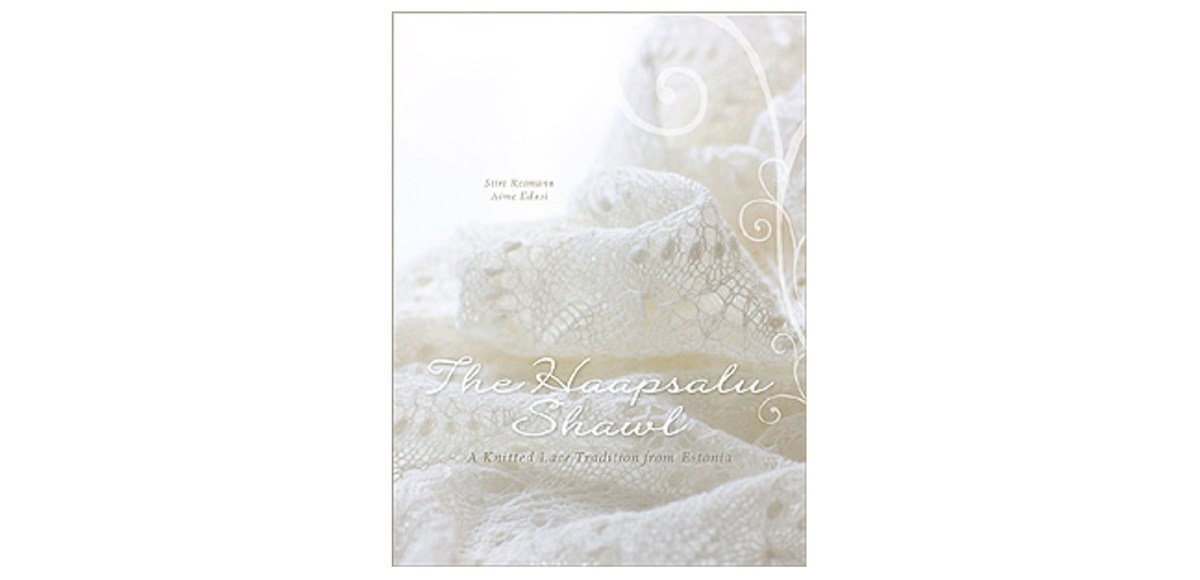 The Haapsalu Shawl: A Knitted Lace Tradition from Estonia by Siiri ...