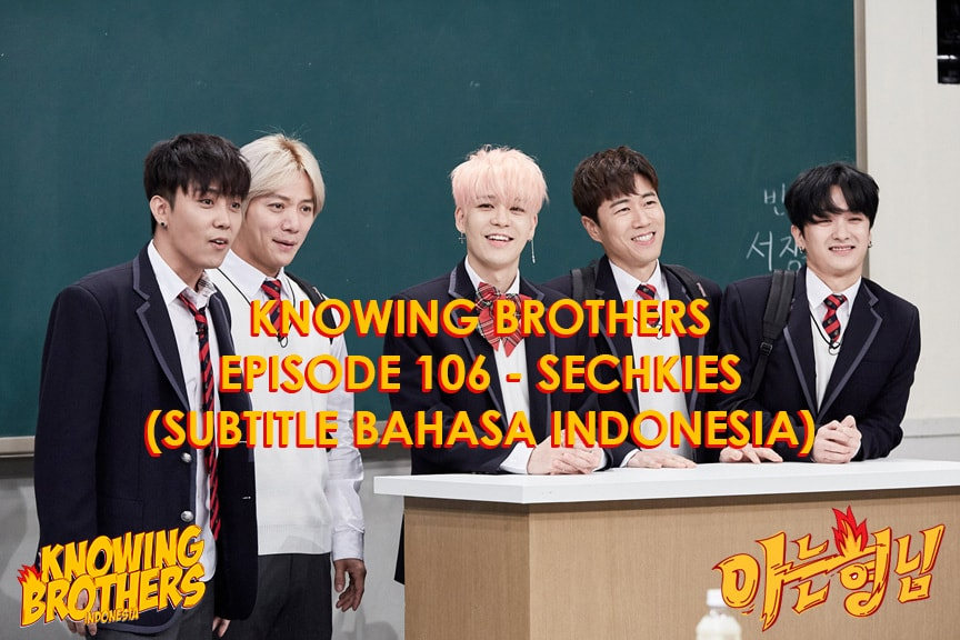 Nonton streaming online & download Knowing Bros eps 106 bintang tamu Sechs Kies subtitle bahasa Indonesia