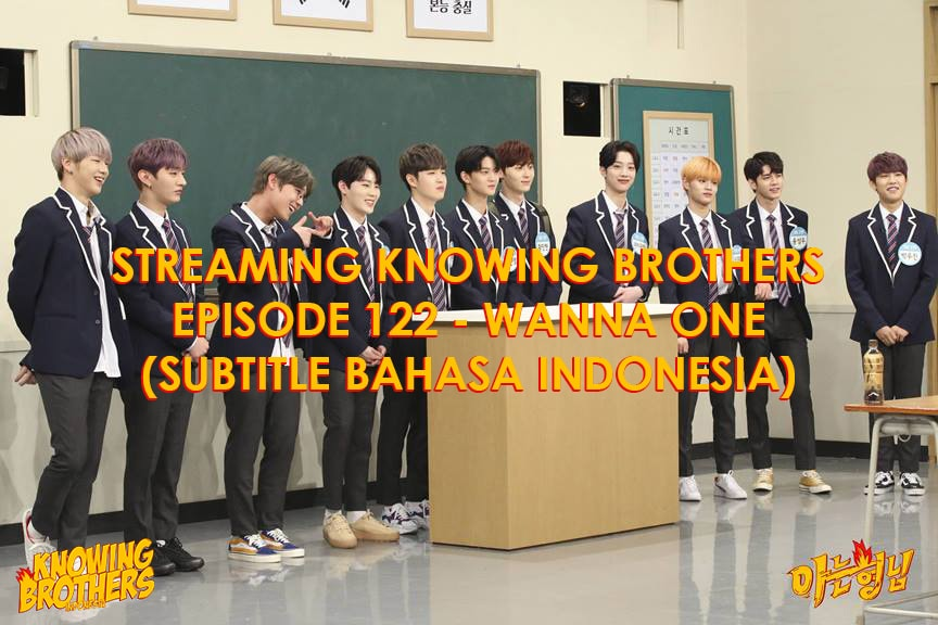 Nonton streaming online & download Knowing Bros eps 122 bintang tamu Wanna One subtitle bahasa Indonesia