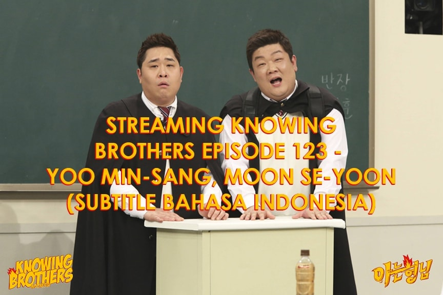 Nonton streaming online & download Knowing Bros eps 123 bintang tamu Yoo Min-sang & Moon Se-yoon subtitle bahasa Indonesia