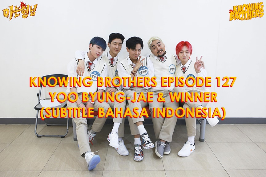 Nonton streaming online & download Knowing Bros eps 127 bintang tamu Yoo Byung-jae & Winner subtitle bahasa Indonesia