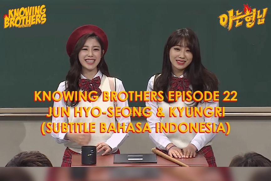 Nonton streaming online & download Knowing Bros eps 22 bintang tamu Jun Hyo-seong (Secret) & Kyungri (Nine Muses) subtitle bahasa Indonesia