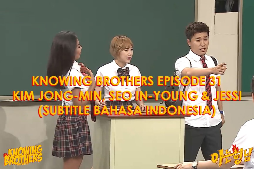 Nonton streaming online & download Knowing Bros eps 31 bintang tamu Kim Jong-min, Seo In-young & Jessi subtitle bahasa Indonesia